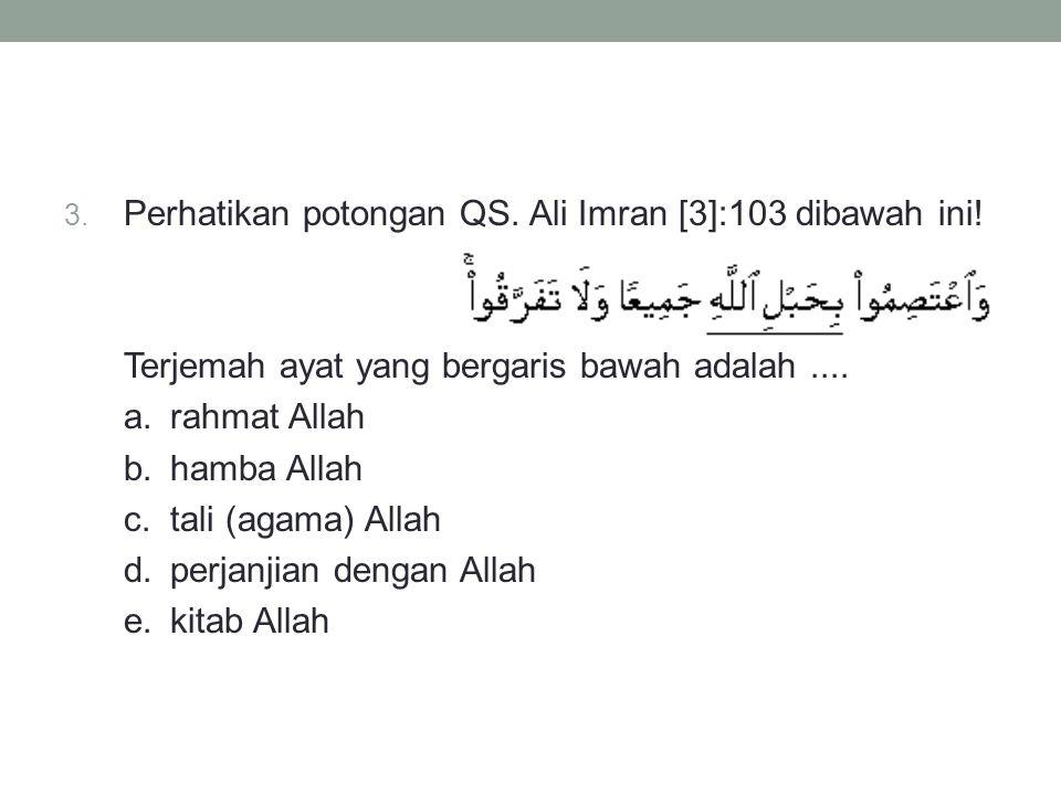 3.Perhatikan potongan QS. Ali Imran [3]:103 dibawah ini.