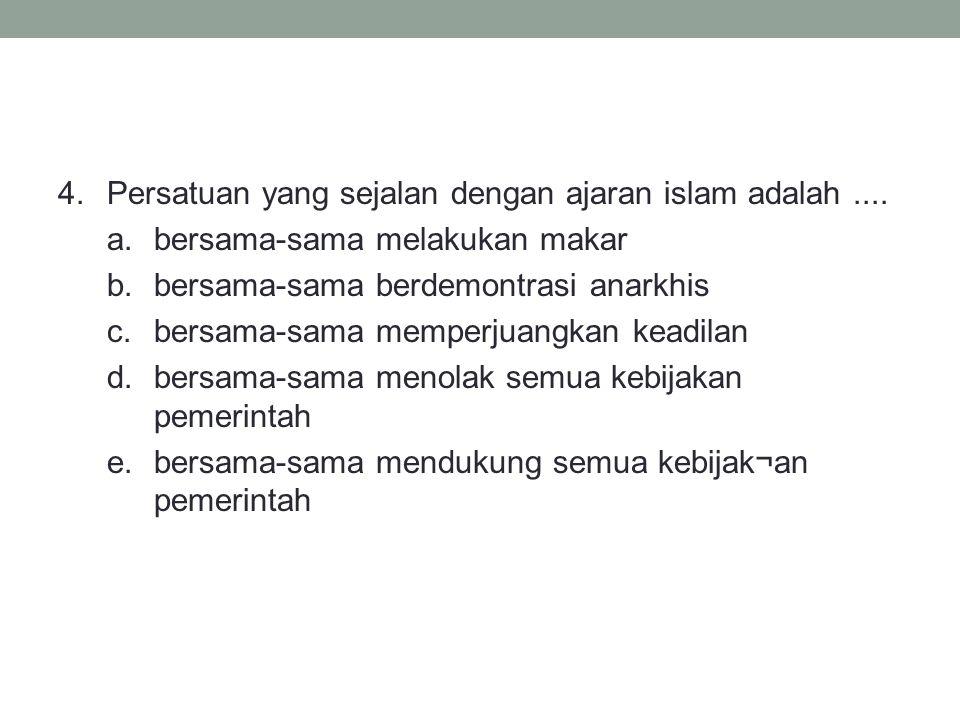 4.Persatuan yang sejalan dengan ajaran islam adalah....