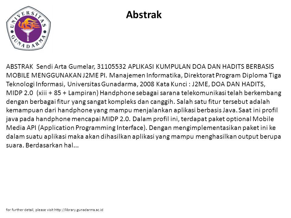 Abstrak ABSTRAK Sendi Arta Gumelar, 31105532 APLIKASI KUMPULAN DOA DAN HADITS BERBASIS MOBILE MENGGUNAKAN J2ME PI. Manajemen Informatika, Direktorat P