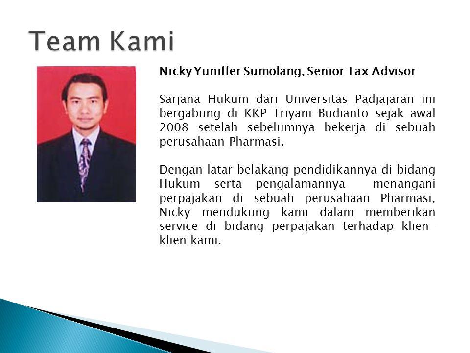 Nicky Yuniffer Sumolang, Senior Tax Advisor Sarjana Hukum dari Universitas Padjajaran ini bergabung di KKP Triyani Budianto sejak awal 2008 setelah sebelumnya bekerja di sebuah perusahaan Pharmasi.