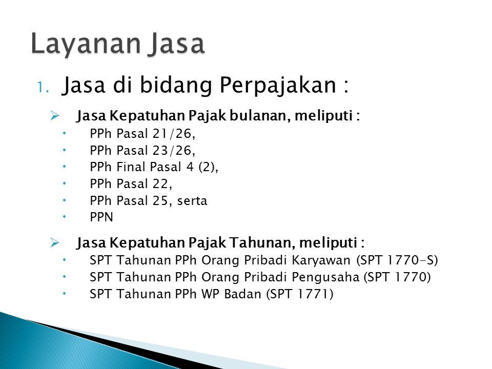 1. Jasa di bidang Perpajakan :  Jasa Kepatuhan Pajak bulanan, meliputi :  PPh Pasal 21/26,  PPh Pasal 23/26,  PPh Final Pasal 4 (2),  PPh Pasal 2