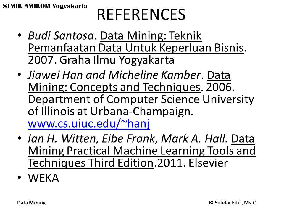 Data Mining © Sulidar Fitri, Ms.C STMIK AMIKOM Yogyakarta REFERENCES Budi Santosa.