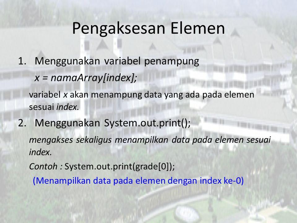 Pengaksesan Elemen 1.Menggunakan variabel penampung x = namaArray[index]; variabel x akan menampung data yang ada pada elemen sesuai index.