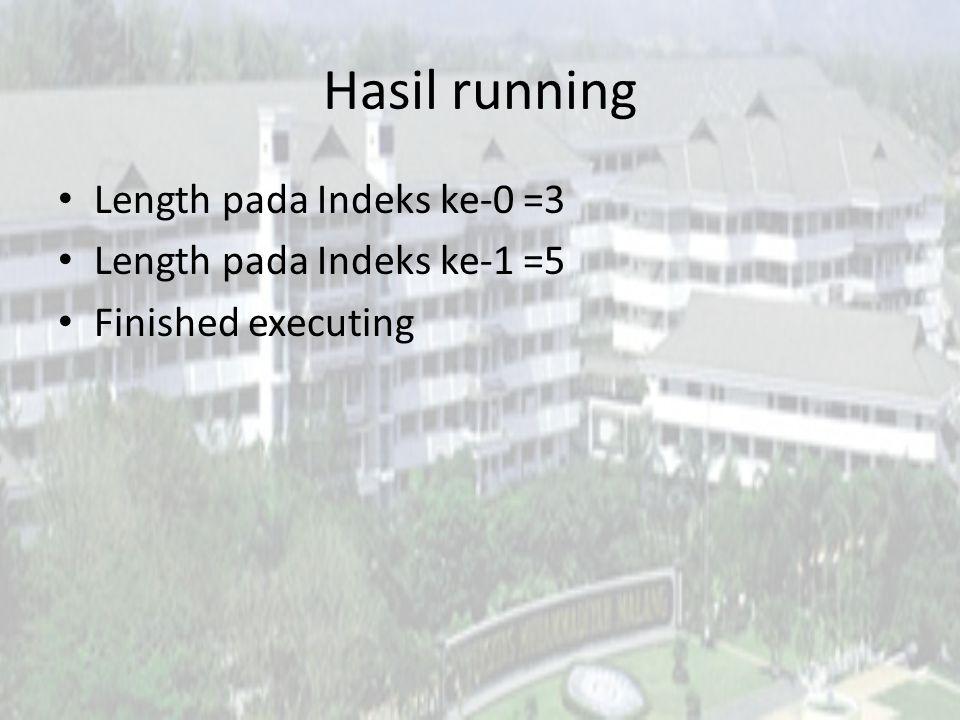 Hasil running Length pada Indeks ke-0 =3 Length pada Indeks ke-1 =5 Finished executing