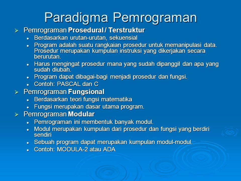 Paradigma Pemrograman  Pemrograman Prosedural / Terstruktur Berdasarkan urutan-urutan, sekuensial Berdasarkan urutan-urutan, sekuensial Program adala