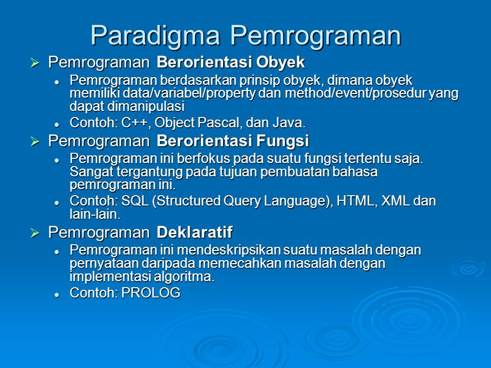 Paradigma Pemrograman  Pemrograman Berorientasi Obyek Pemrograman berdasarkan prinsip obyek, dimana obyek memiliki data/variabel/property dan method/