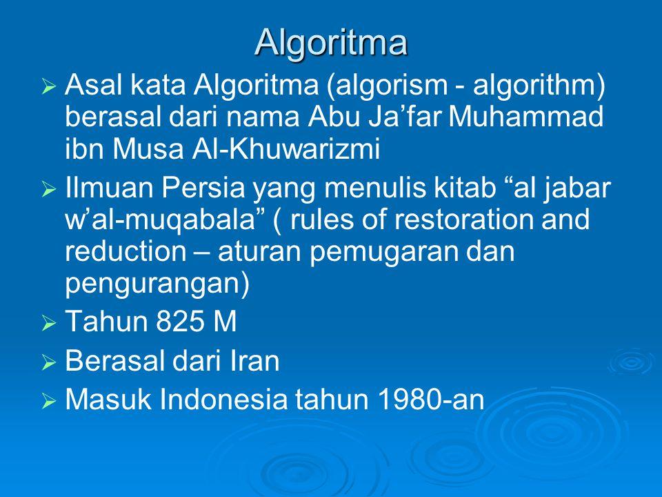 Algoritma   Asal kata Algoritma (algorism - algorithm) berasal dari nama Abu Ja'far Muhammad ibn Musa Al-Khuwarizmi   Ilmuan Persia yang menulis k