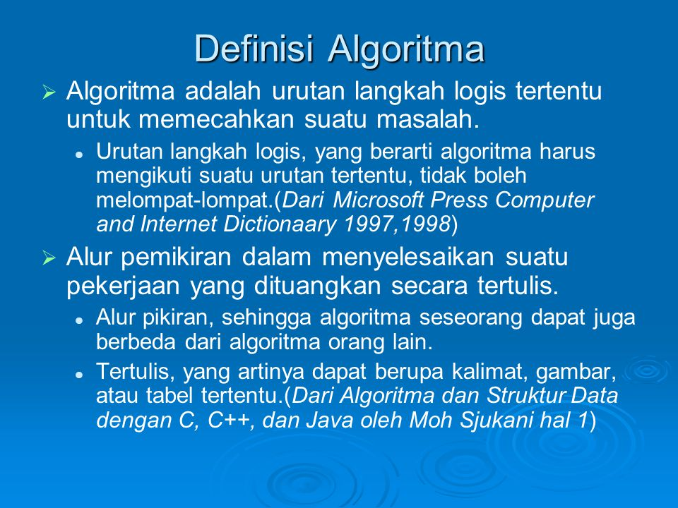 Definisi Algoritma   Algoritma adalah urutan langkah logis tertentu untuk memecahkan suatu masalah. Urutan langkah logis, yang berarti algoritma har