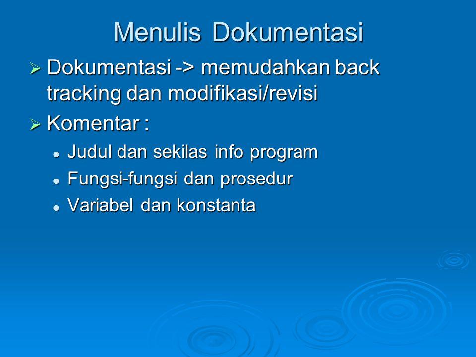 Menulis Dokumentasi  Dokumentasi -> memudahkan back tracking dan modifikasi/revisi  Komentar : Judul dan sekilas info program Judul dan sekilas info