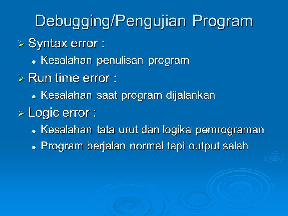 Debugging/Pengujian Program  Syntax error : Kesalahan penulisan program Kesalahan penulisan program  Run time error : Kesalahan saat program dijalan