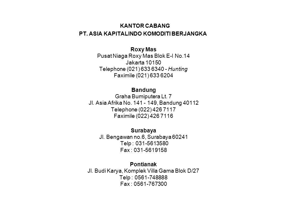 KANTOR CABANG PT. ASIA KAPITALINDO KOMODITI BERJANGKA Roxy Mas Pusat Niaga Roxy Mas Blok E-I No.14 Jakarta 10150 Telephone (021) 633 6340 - Hunting Fa