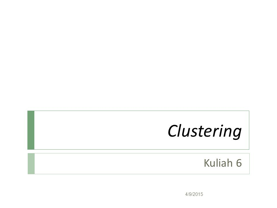 Pendahuluan  Clustering adalah salah satu teknik unsupervised learning dimana kita tidak perlu melatih metoda tersebut atau dengan kata lain, tidak ada fase learning.