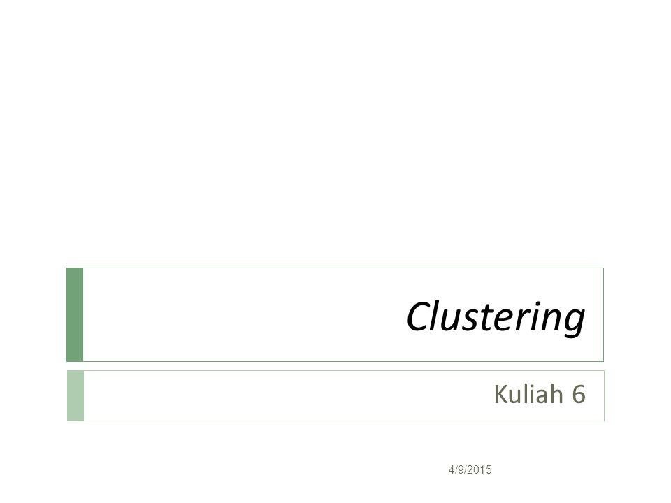 Clustering Kuliah 6 4/9/2015