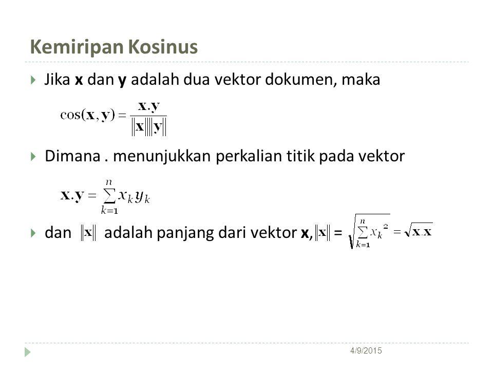 Kemiripan Kosinus  Jika x dan y adalah dua vektor dokumen, maka  Dimana. menunjukkan perkalian titik pada vektor  dan adalah panjang dari vektor x,