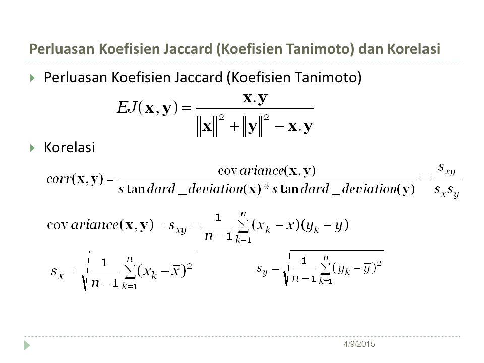 Perluasan Koefisien Jaccard (Koefisien Tanimoto) dan Korelasi  Perluasan Koefisien Jaccard (Koefisien Tanimoto)  Korelasi 4/9/2015