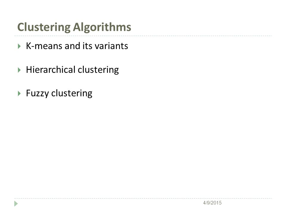 Clustering Algorithms  K-means and its variants  Hierarchical clustering  Fuzzy clustering 4/9/2015