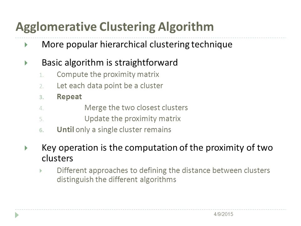 Agglomerative Clustering Algorithm  More popular hierarchical clustering technique  Basic algorithm is straightforward 1. Compute the proximity matr
