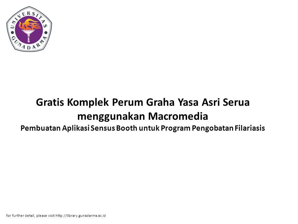 Gratis Komplek Perum Graha Yasa Asri Serua menggunakan Macromedia Pembuatan Aplikasi Sensus Booth untuk Program Pengobatan Filariasis for further detail, please visit http://library.gunadarma.ac.id