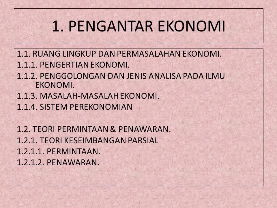 1. PENGANTAR EKONOMI 1.1. RUANG LINGKUP DAN PERMASALAHAN EKONOMI. 1.1.1. PENGERTIAN EKONOMI. 1.1.2. PENGGOLONGAN DAN JENIS ANALISA PADA ILMU EKONOMI.