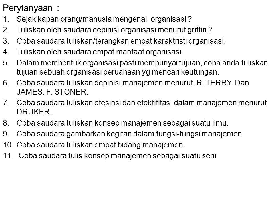 Perytanyaan : 1.Sejak kapan orang/manusia mengenal organisasi .