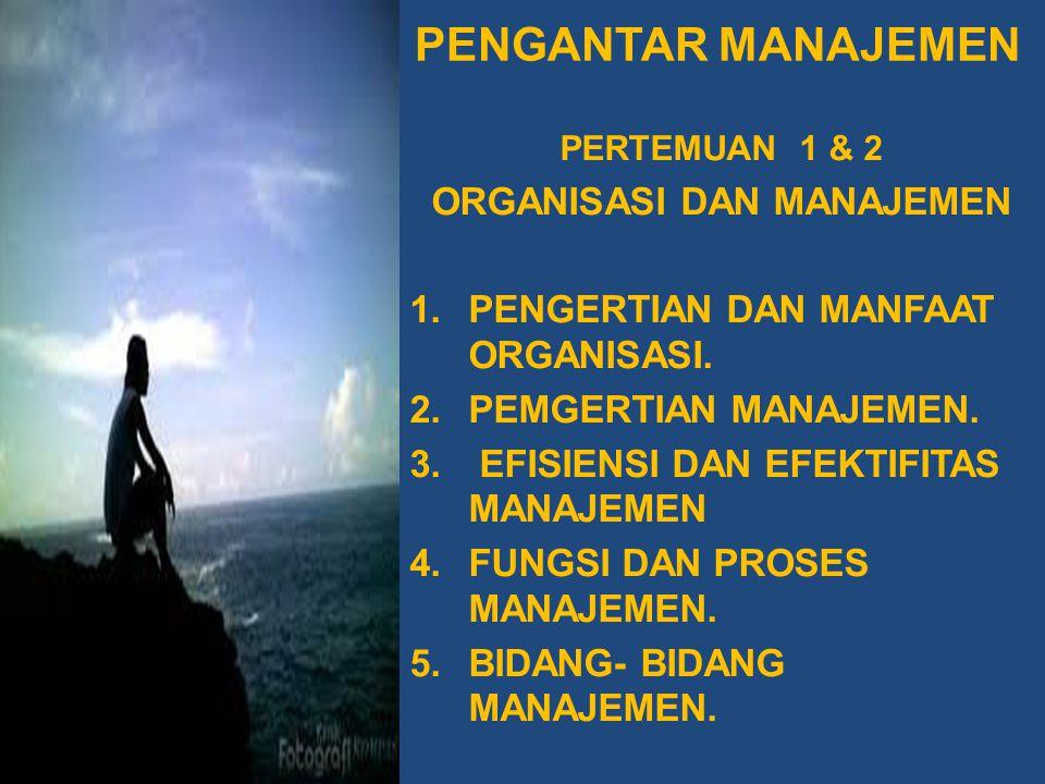 PENGANTAR MANAJEMEN PERTEMUAN 1 & 2 ORGANISASI DAN MANAJEMEN 1.PENGERTIAN DAN MANFAAT ORGANISASI.