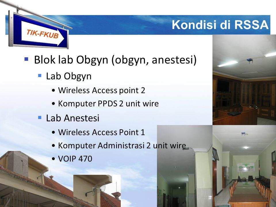 TIK-FKUB Kondisi di RSSA  Blok lab Obgyn (obgyn, anestesi)  Lab Obgyn Wireless Access point 2 Komputer PPDS 2 unit wire  Lab Anestesi Wireless Acce
