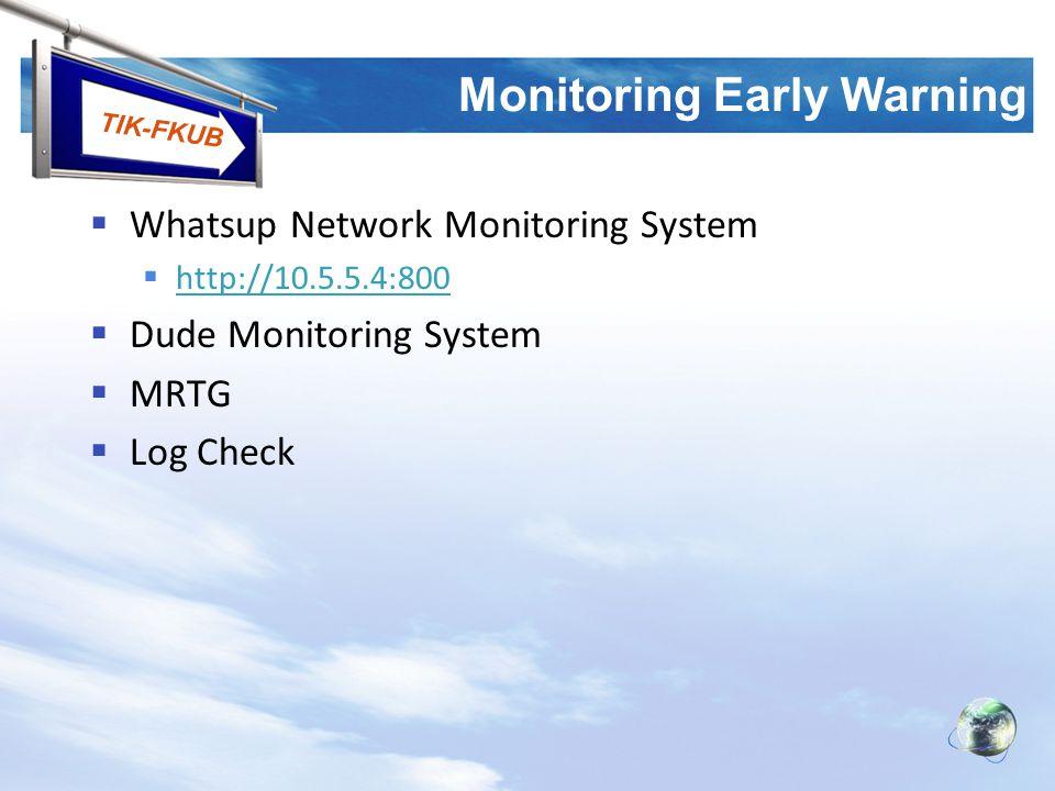 TIK-FKUB Monitoring Early Warning  Whatsup Network Monitoring System  http://10.5.5.4:800 http://10.5.5.4:800  Dude Monitoring System  MRTG  Log