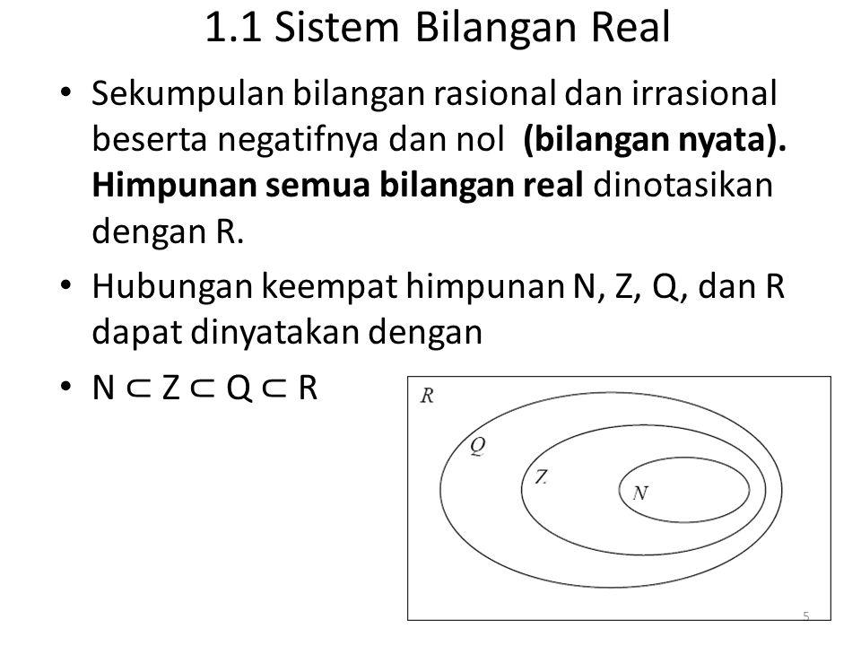 1.1 Sistem Bilangan Real Sekumpulan bilangan rasional dan irrasional beserta negatifnya dan nol (bilangan nyata). Himpunan semua bilangan real dinotas