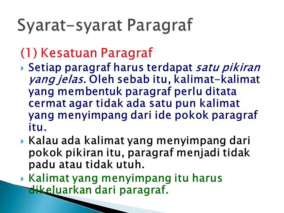(1) Kesatuan Paragraf  Setiap paragraf harus terdapat satu pikiran yang jelas.