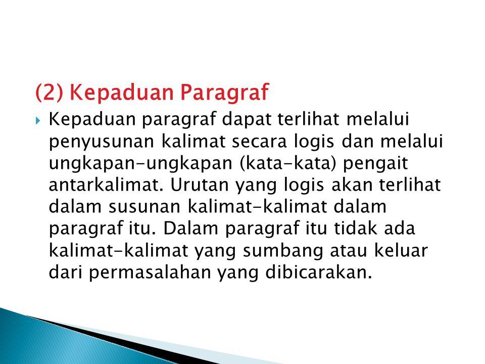 (2) Kepaduan Paragraf  Kepaduan paragraf dapat terlihat melalui penyusunan kalimat secara logis dan melalui ungkapan-ungkapan (kata-kata) pengait antarkalimat.