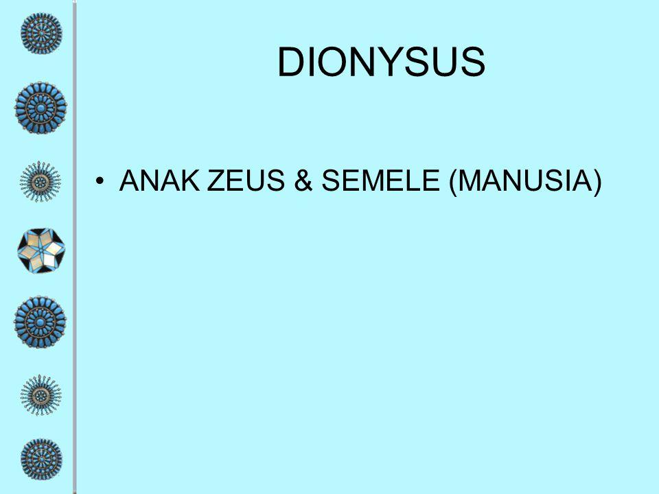 DIONYSUS ANAK ZEUS & SEMELE (MANUSIA)