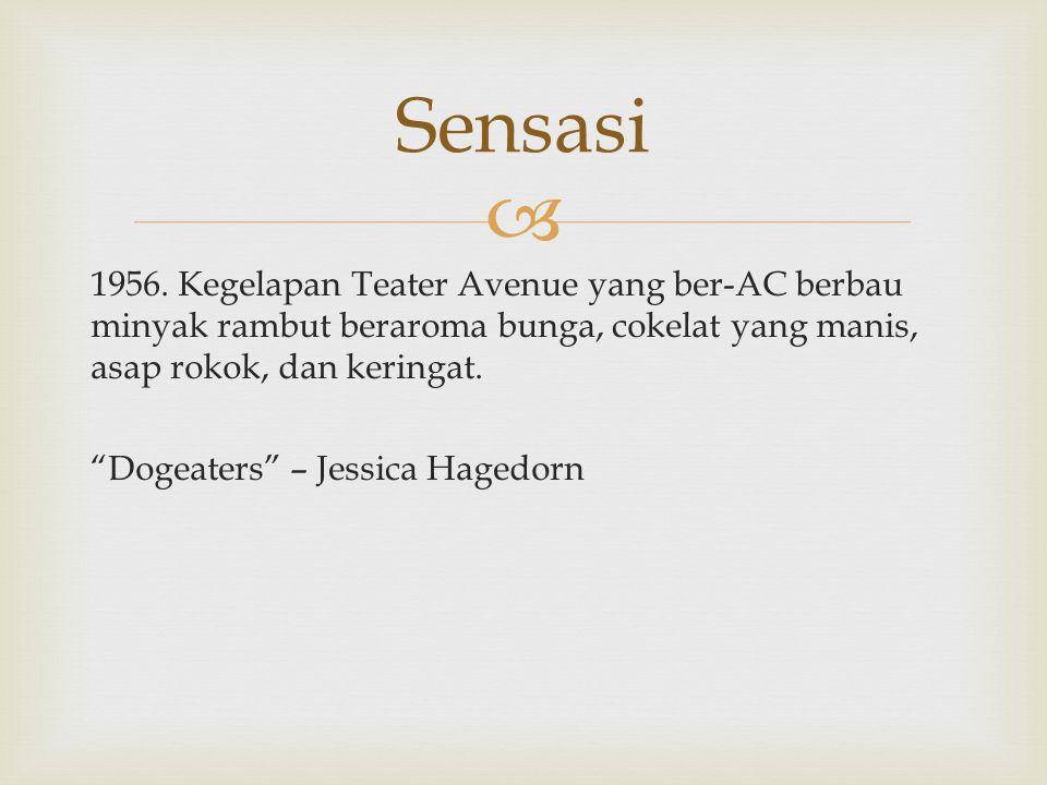 """ 1956. Kegelapan Teater Avenue yang ber-AC berbau minyak rambut beraroma bunga, cokelat yang manis, asap rokok, dan keringat. """"Dogeaters"""" – Jessica H"""