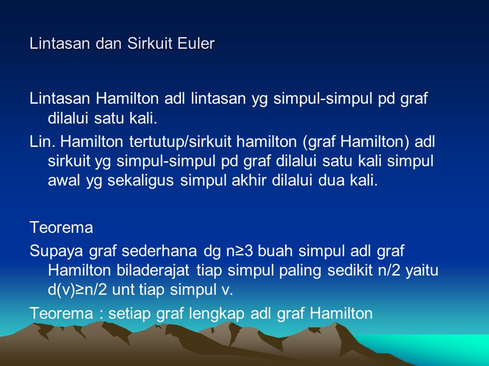 Lintasan dan Sirkuit Euler Lintasan Hamilton adl lintasan yg simpul-simpul pd graf dilalui satu kali.