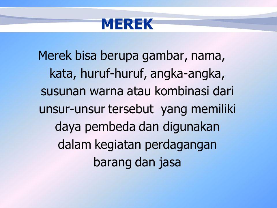MEREK Merek adalah tanda pembeda yang menunjukkan bahwa barang atau jasa tertentu diproduksi atau disediakan oleh seseorang atau perusahaan tertentu