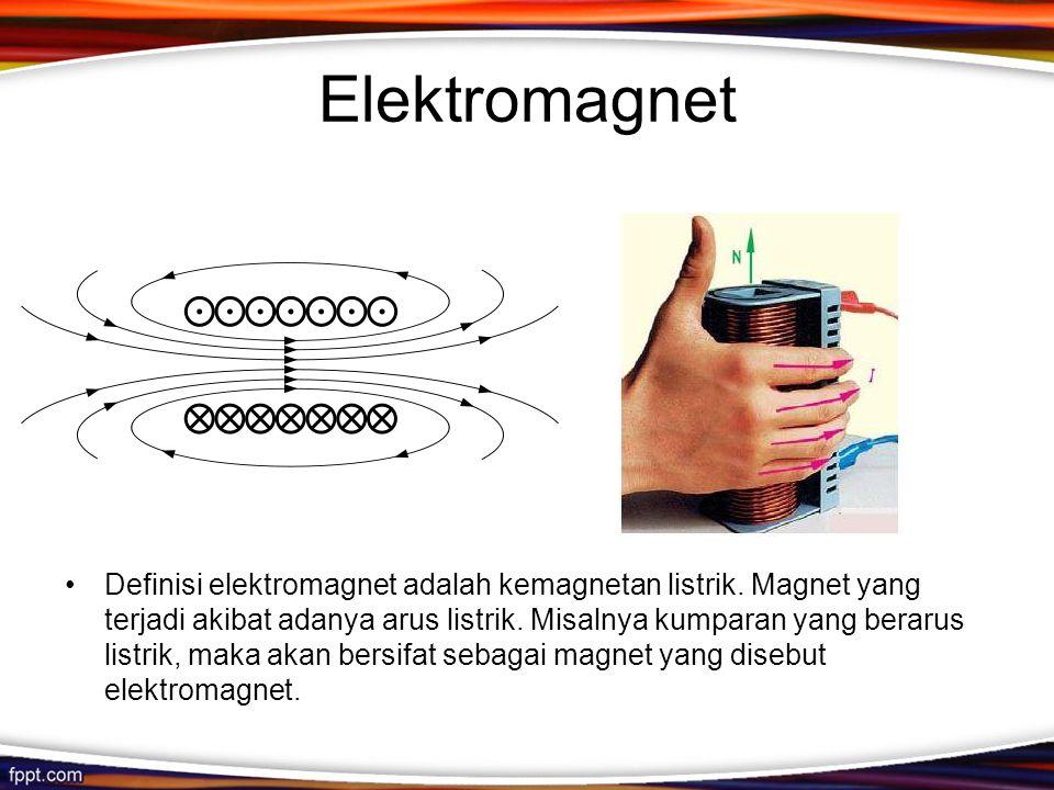 Elektromagnet Definisi elektromagnet adalah kemagnetan listrik. Magnet yang terjadi akibat adanya arus listrik. Misalnya kumparan yang berarus listrik