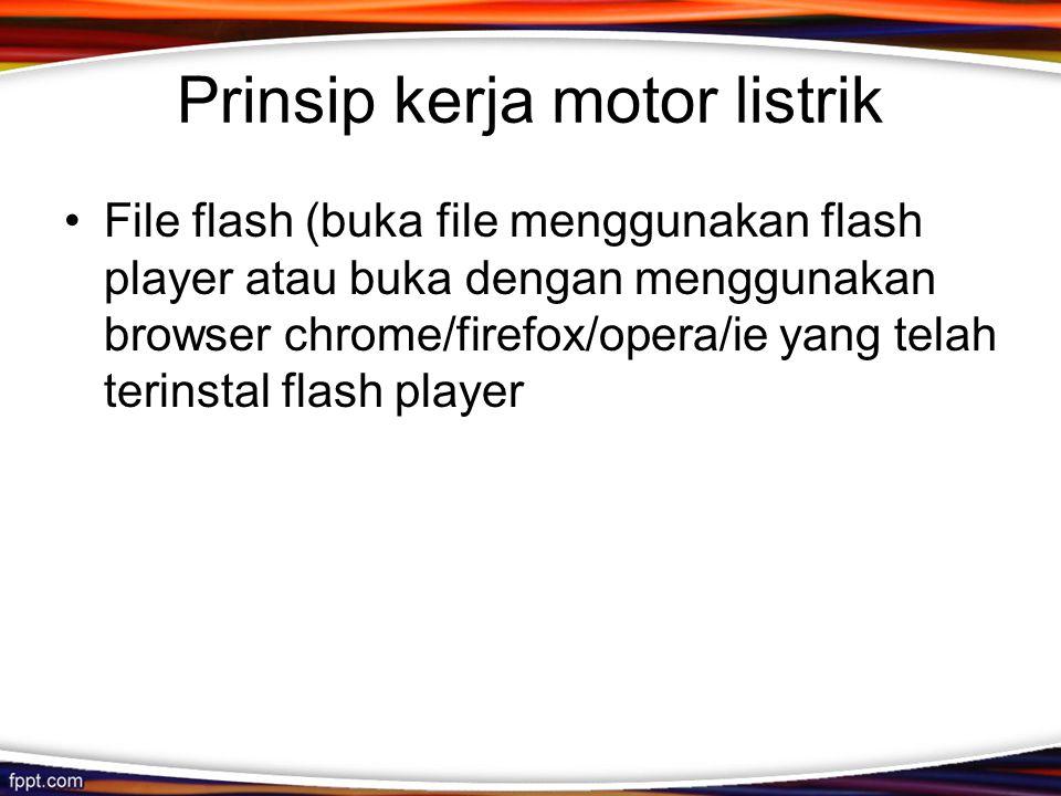 Prinsip kerja motor listrik File flash (buka file menggunakan flash player atau buka dengan menggunakan browser chrome/firefox/opera/ie yang telah ter