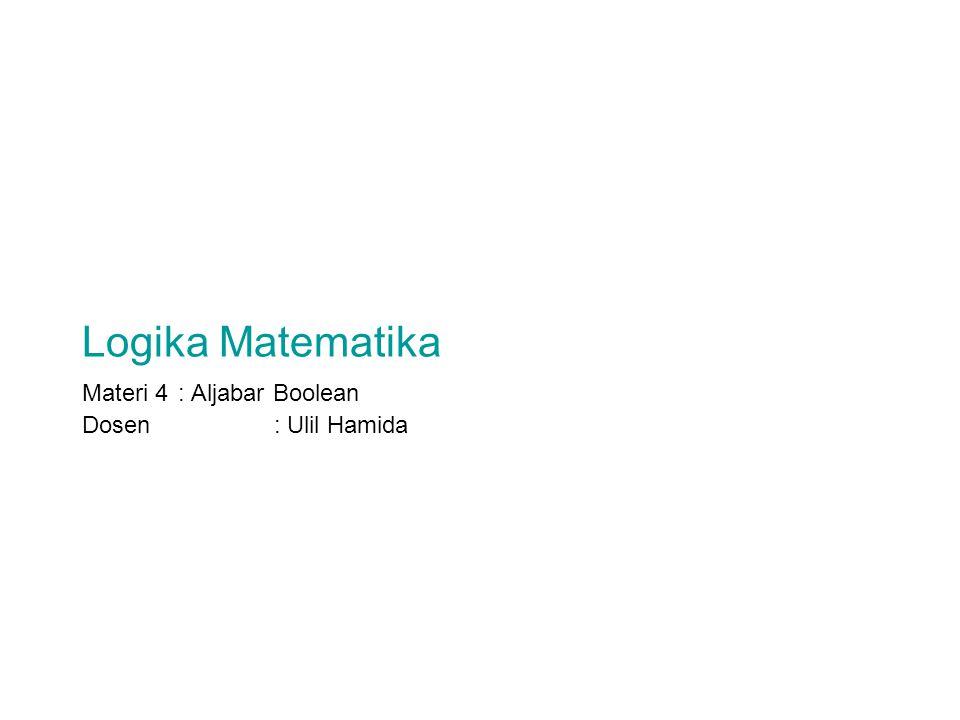 Logika Matematika Materi 4: Aljabar Boolean Dosen : Ulil Hamida