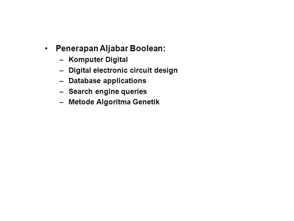 Penerapan Aljabar Boolean: –Komputer Digital –Digital electronic circuit design –Database applications –Search engine queries –Metode Algoritma Geneti