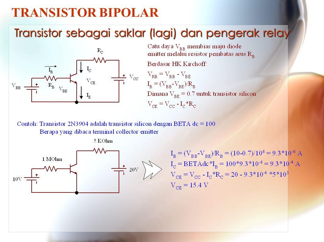 TRANSISTOR BIPOLAR Transistor sebagai saklar (lagi) dan pengerak relay