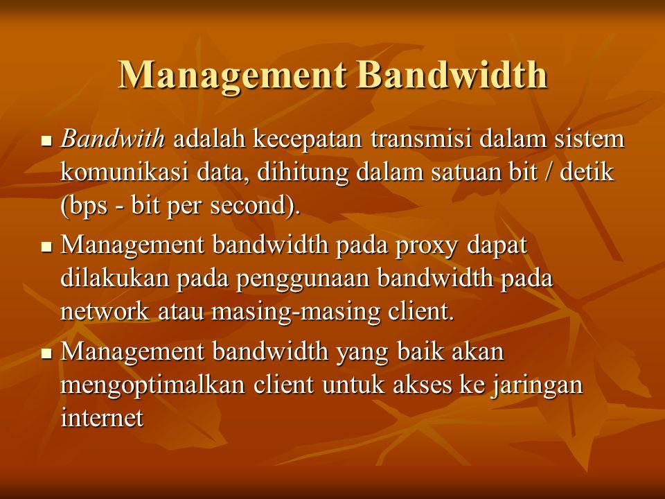 Management Bandwidth Bandwith adalah kecepatan transmisi dalam sistem komunikasi data, dihitung dalam satuan bit / detik (bps - bit per second). Bandw