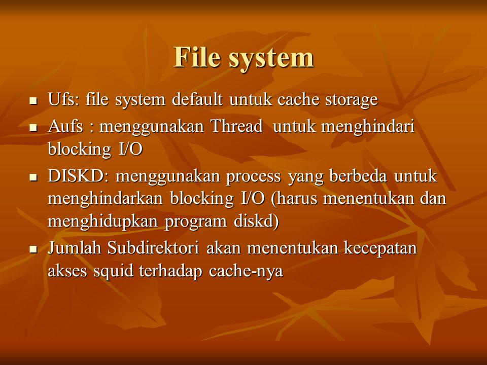 File system Ufs: file system default untuk cache storage Ufs: file system default untuk cache storage Aufs : menggunakan Thread untuk menghindari bloc