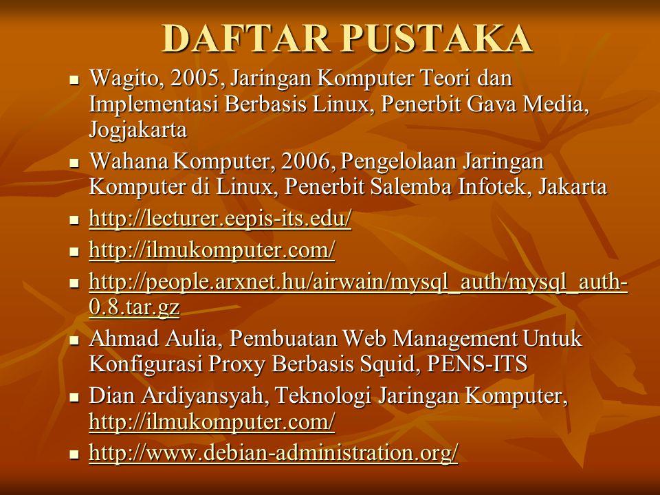 DAFTAR PUSTAKA Wagito, 2005, Jaringan Komputer Teori dan Implementasi Berbasis Linux, Penerbit Gava Media, Jogjakarta Wagito, 2005, Jaringan Komputer