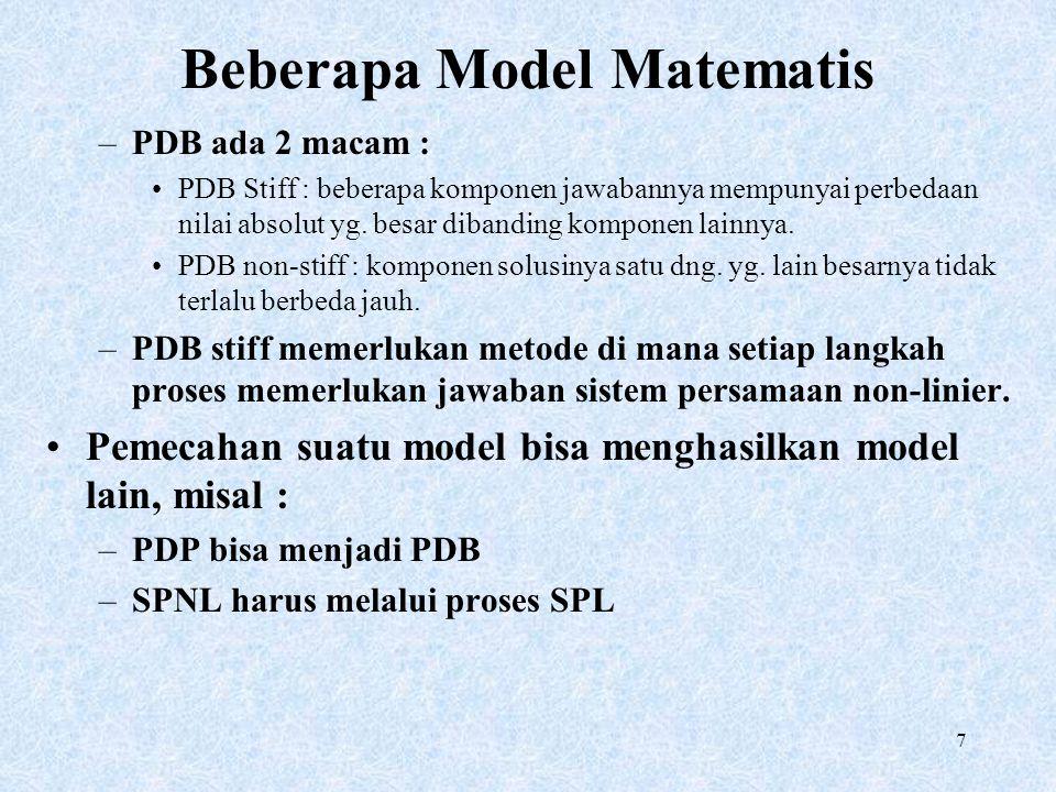 7 Beberapa Model Matematis –PDB ada 2 macam : PDB Stiff : beberapa komponen jawabannya mempunyai perbedaan nilai absolut yg. besar dibanding komponen