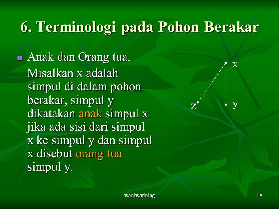 waniwatining18 6. Terminologi pada Pohon Berakar Anak dan Orang tua. Anak dan Orang tua. Misalkan x adalah simpul di dalam pohon berakar, simpul y dik