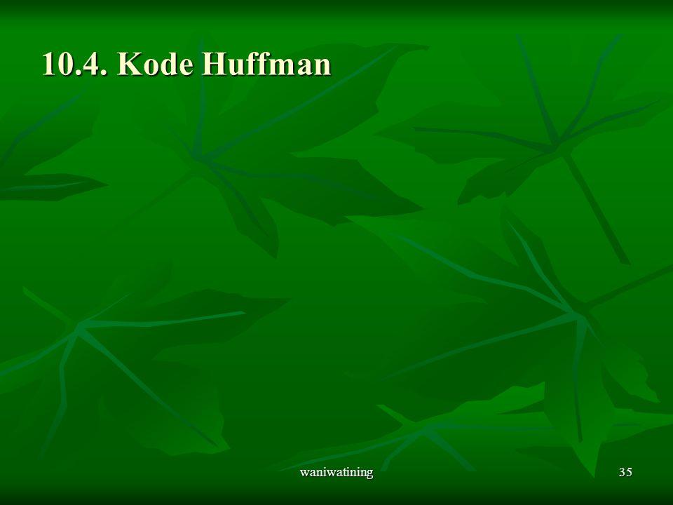 waniwatining35 10.4. Kode Huffman