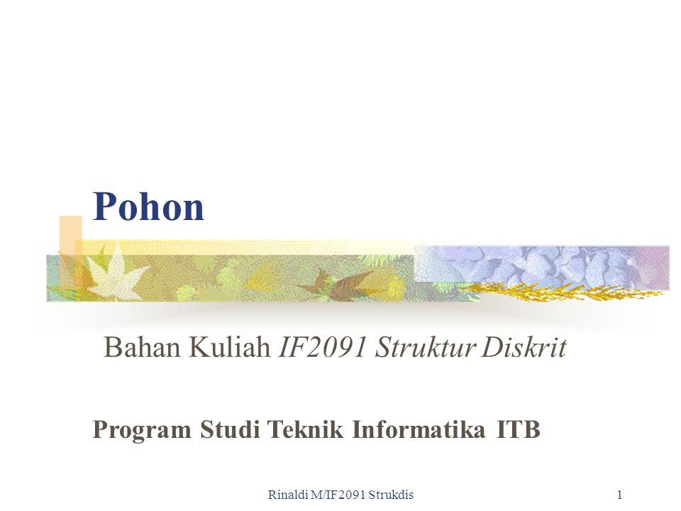Rinaldi M/IF2091 Strukdis1 Pohon Bahan Kuliah IF2091 Struktur Diskrit Program Studi Teknik Informatika ITB