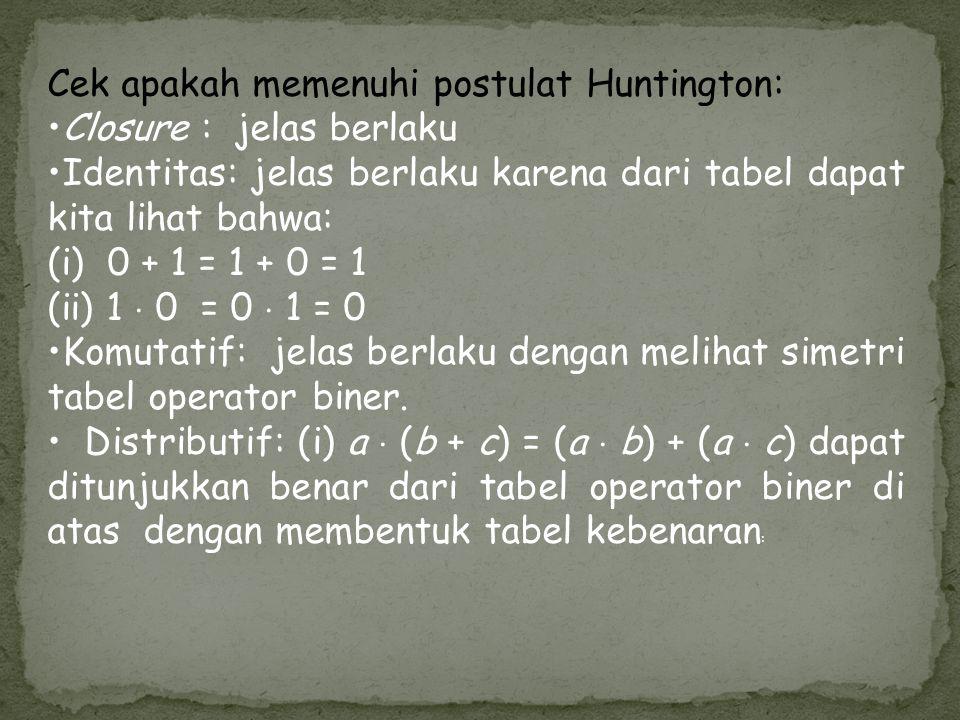 Cek apakah memenuhi postulat Huntington: Closure : jelas berlaku Identitas: jelas berlaku karena dari tabel dapat kita lihat bahwa: (i) 0 + 1 = 1 + 0