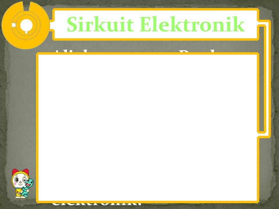 Sirkuit Elektronik Aljabar Boolean digunakan untuk memodelkan sirkuit elektronik. Berikut ini akan dijelaskan beberapa istilah penting dalam sirkuit e