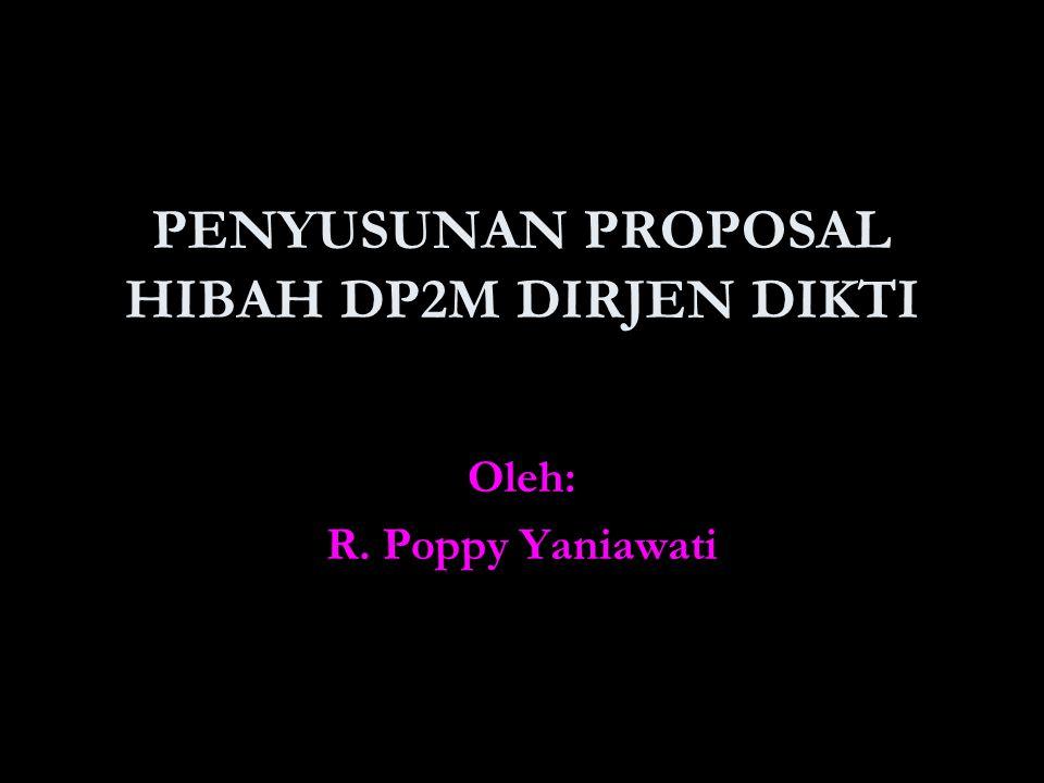 PENYUSUNAN PROPOSAL HIBAH DP2M DIRJEN DIKTI Oleh: R. Poppy Yaniawati