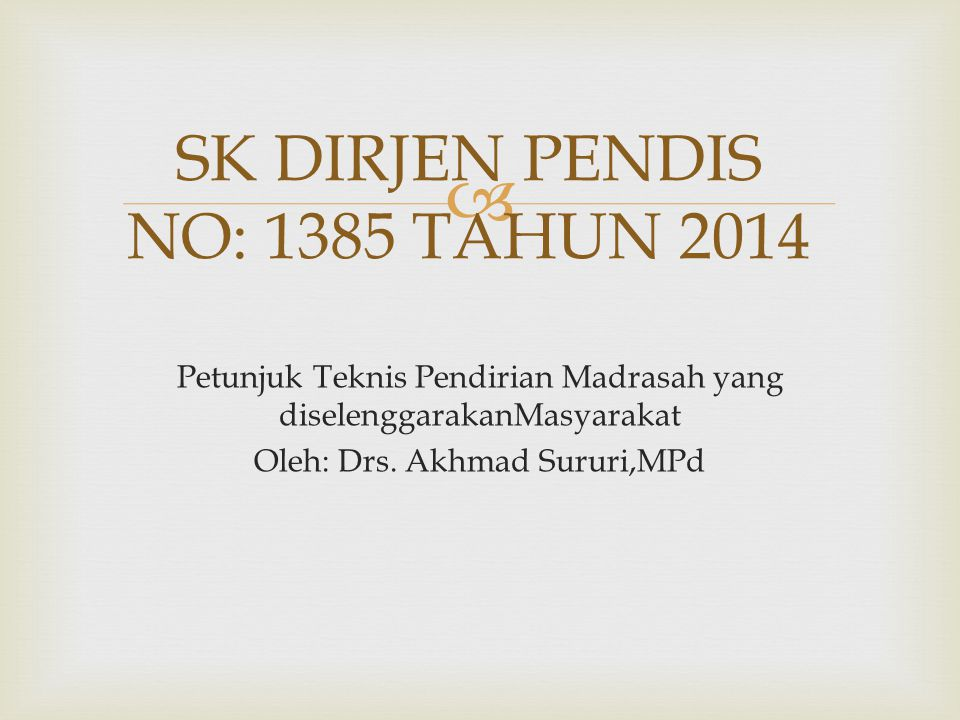  Petunjuk Teknis Pendirian Madrasah yang diselenggarakanMasyarakat Oleh: Drs. Akhmad Sururi,MPd SK DIRJEN PENDIS NO: 1385 TAHUN 2014